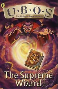 U.B.O.S (the Ultimate Book of Spells): the Supreme Wizard