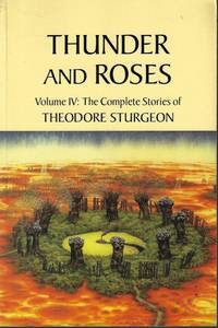 image of THUNDER AND ROSES; The Complete Works of Theodore Sturgeon, Vol. IV