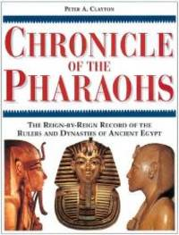 image of Chronicle of the Pharaohs: The Reign-By-Reign Record of the Rulers and Dynasties of Ancient Egypt (Chronicles)