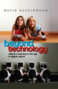 Beyond Technology: Children's Learning in the Age of Digital Culture by David Buckingham - Paperback - from The Saint Bookstore (SKU: A9780745638812)