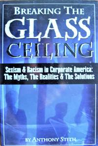 image of Breaking the Glass Ceiling. Sexism_Racism in Corporate America: the Myths, the Realities_the Solutions