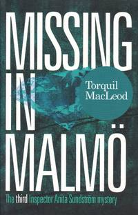 Missing in Malmö: The third Inspector Anita Sundström mystery by  Torquil: MacLeod - Paperback - from Paul Brown Books (SKU: 29663)