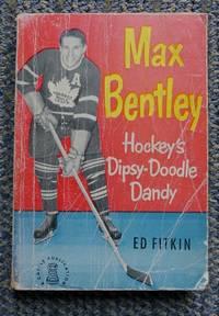 image of MAX BENTLEY:  HOCKEY'S DIPSY-DOODLE DANDY.