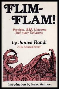 FLIM FLAM - Psychics, ESP, Unicorns and other Delusions by Randi, James (The Amazing Randi) (introduction by Isaac Asimov) - 1982