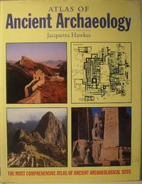 image of Atlas of Ancient Archaeology - The Most Comprehensive Atlas of Ancient Archaeological Sites