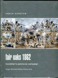 image of Fair Oaks 1862: McClellan's Peninsula Campaign (Praeger Illustrated Military History Series)