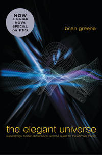 The Elegant Universe: Superstrings  Hidden Dimensions  and the Quest for the Ultimate Theory