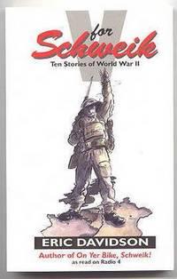 V FOR SCHWEIK.  TEN STORIES OF WORLD WAR II.
