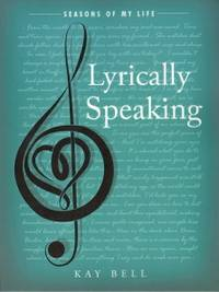 Lyrically Speaking: Seasons of My Life by  Kay Bell - Paperback - from Russell Books Ltd and Biblio.com