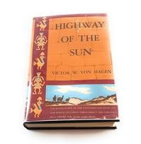 HIGHWAY OF THE SUN; WITH 4 MAPS AND 32 PAGES OF PHOTOS