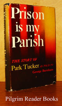 Prison Is My Parish: The Story of Park Tucker as Told to George Burnham