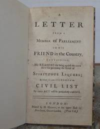 A LETTER FROM A MEMBER OF PARLIAMENT to his friend in the country, containing his reasons for being against the late Act for preventing the retail of Spirituous Liquors;