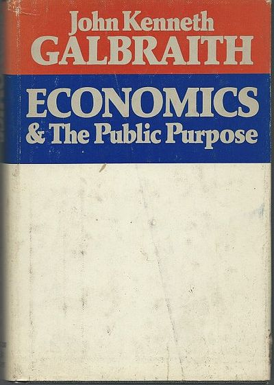 ECONOMICS AND THE PUBLIC PURPOSE, Galbraith, John Kenneth