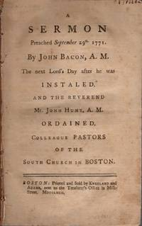 A Sermon Preached September 29th 1771. By John Bacon, A. M. The Next Lord's Day After He Was...