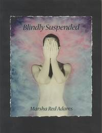 Blindly Suspended - Between the Known and the Unknown - Selected Works:  1970-2010
