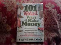 101 WEIRD WAYS TO MAKE MONEY