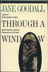 image of Through a Window; My Thirty Years with the Chimpanzees of Gombe