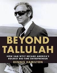 Beyond Tallulah: How Sam Wyly Became America's Boldest Big-Time Entrepreneur