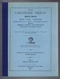 The Cheshire Sheaf Fourth Series, Vol. 6. January to December 1971: Being Local Gleanings Historical and Antiquarian relating to Cheshire, Chester and North Wales from many Scattered Fields