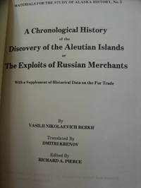 A Chronological History of the Discovery of the Aleutian Islands or The Exploits of Russian Merchants with Supplement of Historical Data on the Fur Trade by  Vasilii Nikolaevich Berkh - Hardcover - 1974 - from Eastburn Books and Biblio.com