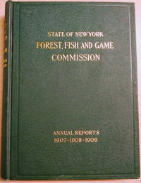 Annual Reports of the Forest, Fish and Game Commission of the State of New  York for 1907-1908-1909