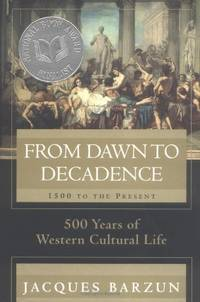 image of From Dawn to Decadence: 500 Years of Cultural Triumph and Defeat, 1500 to the Present