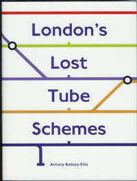 London's Lost Tube Schemes by  Antony Badsey-Ellis - First Edition - 2005 - from Peter White Books and Biblio.com