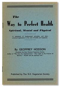 The Way to Perfect Health: Spiritual, Mental and Physical. A statement of fundamental principles and their practical application to the end of health and happiness