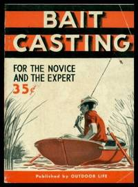 BAIT CASTING - for the Novice and the Expert