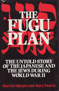 The Fugu Plan. The Untold Story of the Japanese and The Jews During World War II.