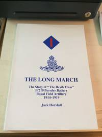 """The Long March: The Story of the """"Devil's Own"""" B/210 Burnley Battery Royal Field Artillery, 1914-1919 by Jack Horsfalll  - Paperback  - First Edition  - 1986  - from Dreadnought Books (SKU: 38519)"""