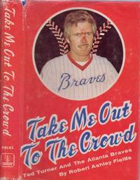 Take Me Out to the Crowd: Ted Turner and the Atlanta Braves