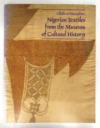Cloth as Metaphor: Nigerian Textiles from the Museum of Cultural History by  Jean BORGATTI - 1983 - from Attic Books and Biblio.com