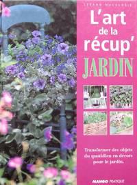 image of L'art de la récup' jardin. Transformer des objets du quotidien en décors pour le jardin