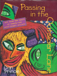 Passing in the Outsider Lane: Art From the Heart of Twenty-One Self Taught Artists