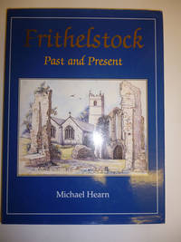 Frithelstock Past and Present by  Michael HEARN - Paperback - Signed First Edition - 2004 - from Roger Collicott Books (SKU: 000215)