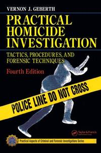 Practical Homicide Investigation: Tactics, Procedures, and Forensic Techniques, Fourth Edition...