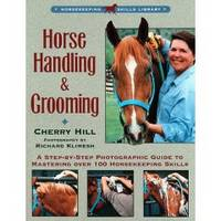 HORSE HANDLING & GROOMING  A Step-By-Step Photographic Guide to Mastering  over 100 Horsekeeping Skills by  Cherry & Richard Klimesh Hill - Paperback - First Edition - 1997 - from Riverwood's Books (SKU: 11032)