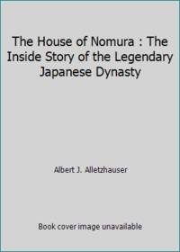 The House of Nomura : The Inside Story of the Legendary Japanese Dynasty