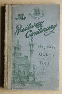 The Centenary of Public Railways at Their Birthplace, Stockton-On-Tees, with a Brief History of the Town Prior to and Since 1825.