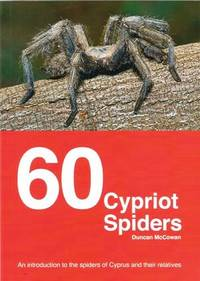 60 Cypriot Spiders - An Introduction to the Spiders of Cyprus and their relatives