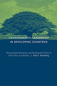 Environmental Leadership in Developing Countries Transnational Relations and Biodiversity Policy...