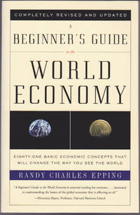 Beginner's Guide to the World Economy: Eighty-one Basic Economic Concepts That Will Change the...