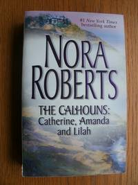 The Calhouns: Courting Catherine, A Man for Amanda and For the Love of Lilah