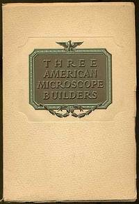 Three American Microscope Builders by  foreword by  Simon Henry - Paperback - First Edition - 1945 - from Between the Covers- Rare Books, Inc. ABAA (SKU: 210246)