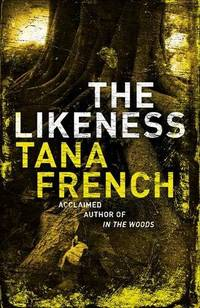 The Likeness: The inspiration for BBC/RTE drama series DUBLIN MURDERS by French, Tana