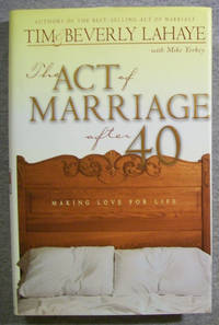 The Act of Marriage After 40: Making Love for Life by Lahaye, Tim & Beverly - 2000
