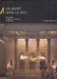 Un musée dans la ville.  Une histoire du Musée des Beaux-Arts de Montréal