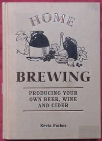 image of Home Brewing: Producing Your Own Beer, Wine and Cider