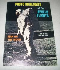 Photo Highlights of the Apollo Flights: Man on the Moon, How He Gets There and Back
